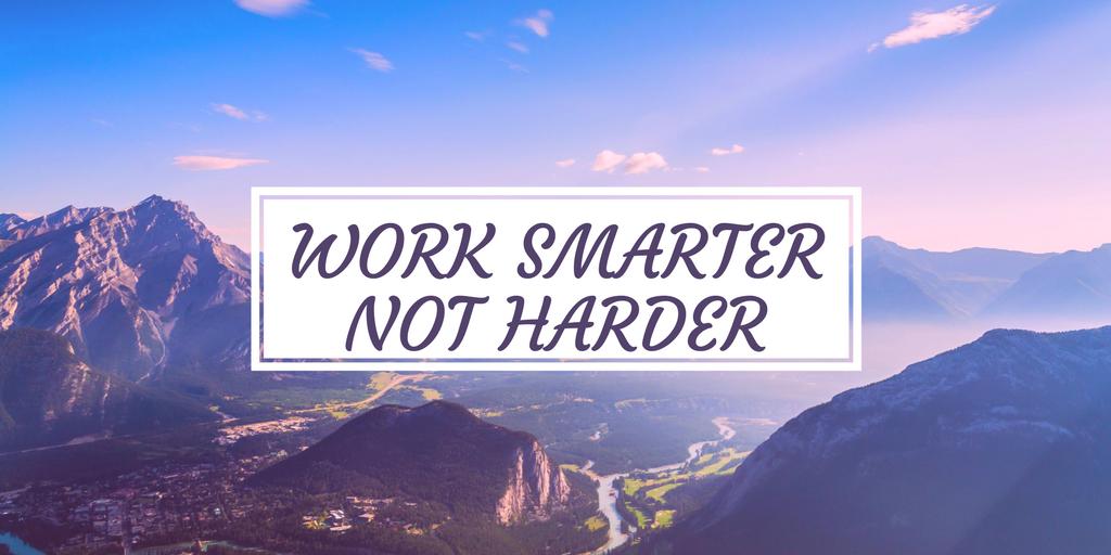 Work Smarter, not harder.png