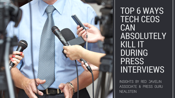 top 6 ways TECH CEOS CAN ABSOLUTELY KILL IT DURING PRESS INTERVIEWS (1)